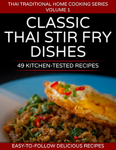 49 Classic Thai Stir Fry Dishes : 49 kitchen tested recipes you can cook at home (Thai traditional home cooking series Book 1) by Dr. Hanuman Aspler