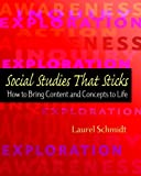 Social Studies That Sticks: How to Bring Content and Concepts to Life, Laurel Schmidt, 0325010595