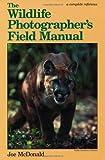 The Wildlife Photographer's Field Manual, Joe McDonald, 0936262079