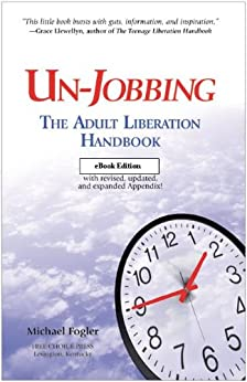 Un-Jobbing: The Adult Liberation Handbook Electronic Edition by [Fogler, Michael]