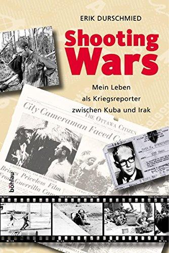Shooting Wars. Mein Leben als Kriegsberichterstatter zwischen Kuba und Irak.