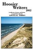 Hoosier Writers 2012, Lowell R. Torres, 1475930933