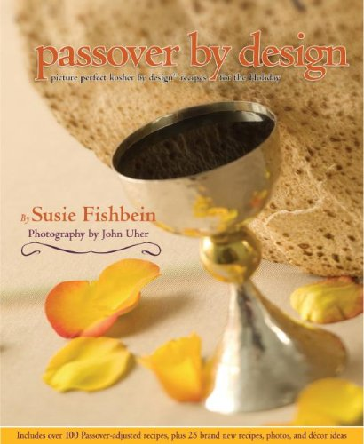 Passover by Design: Picture-perfect Kosher by Design recipes for the holiday (Kosher by Design) by Susie Fishbein