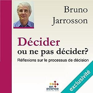 Décider ou ne pas décider ? Réflexion sur le processus de décision   Livre audio