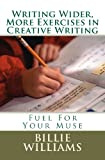 Writing Wider, More Exercises in Creative Writing, Billie Williams, 1463684835