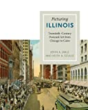 Picturing Illinois : Twentieth-Century Postcard Art from Chicago to Cairo, Jakle, John A. and Sculle, Keith A., 0252036824
