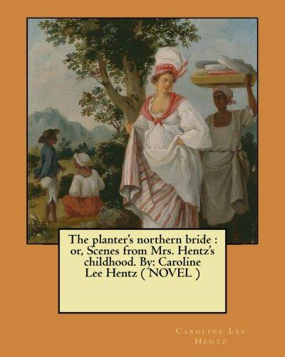 The planter's northern bride : or, Scenes from Mrs. Hentz's childhood. By: Caroline Lee Hentz ( NOVEL )