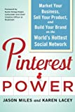 Pinterest Power: Market Your Business, Sell Your Product, and Build Your Brand on the World's Hottest Social Network (Business Books)