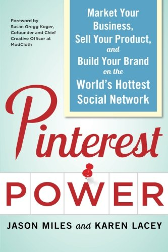 Pinterest Power:  Market Your Business, Sell Your Product, and Build Your Brand on the World's Hottest Social Network (The Power Of Network Marketing)