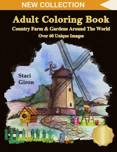 Adult Coloring Book: Country Farm and Gardens Around The World: Breathtaking Country Life, Animals, Beautiful Flowers, Landscape and Nature Scenes For Stress Relief & Relaxation -
