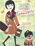 The Jewish Princess Guide to Fabulosity: A Guide to Being Fabulous for All Princesses