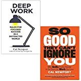 Cal Newport 2 Books Collection Set (Deep Work: Rules for Focused Success in a Distracted World, So Good They Can't Ignore You