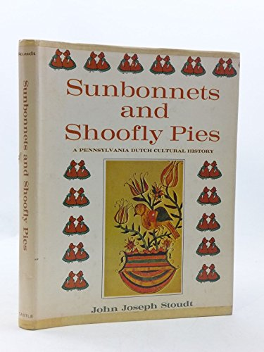 Bonnet Stella - Sunbonnets and Shoofly Pies: A Pennsylvania Dutch Cultural History
