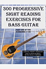 300 Progressive Sight Reading Exercises for Bass Guitar Large Print Version: Part One of Two, Exercises 1-150 (Volume 1) Paperback