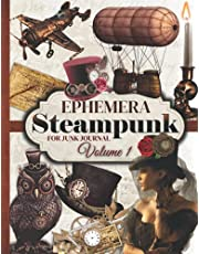 Steampunk Ephemera for Junk Journal: One-Sided Decorative Paper for Junk Journaling, Scrapbooking, Decoupage, Collages & Mixed Media. Steampunk Themed Collection of Authentic Ephemera, 250+ Vintage Images (Extraordinary Things to Cut out and Collage)
