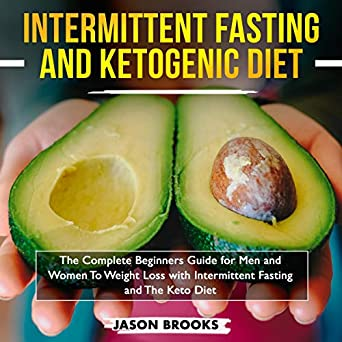 Intermittent Fasting and Ketogenic Diet Bible: The Complete