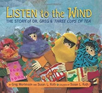 Listen to the Wind: The Story of Dr. Greg & Three Cups of Tea by Greg Mortenson (2009-01-22)
