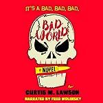 It's a Bad, Bad, Bad, Bad World | Curtis M. Lawson