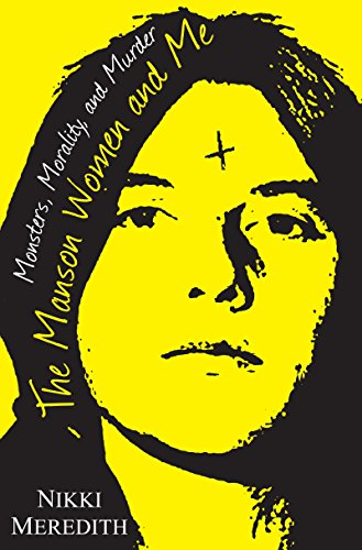 The Manson Women and Me: Monsters, Morality, and Murder cover