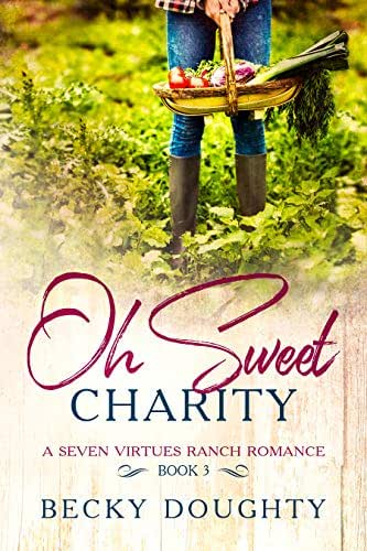 Oh Sweet Charity: A Seven Virtues Ranch Romance Book 3