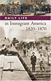 Daily Life in Immigrant America, 1820-1870, James M. Bergquist and Ivan R. Dee, 0313336989