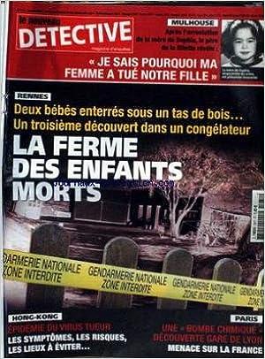 NOUVEAU DETECTIVE (LE) [No 1071] du 26/03/2003 - MULHOUSE - JE SAIS POURQUOI MA FEMME A TUE NOTRE FILLE SOPHIA - RENNES - 2 BEBE ENTERRES SOUS UN TAS DE BOIS - UN TROISIEME DANS UN CONGELATEUR - HONG-KONG - EPIDEMIE DU VIRUS TUEUR - PARIS - UNE BOMBE CHIM
