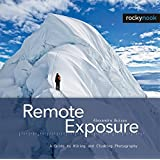 Remote Exposure: A Guide to Hiking and Climbing Photography (English and English Edition)