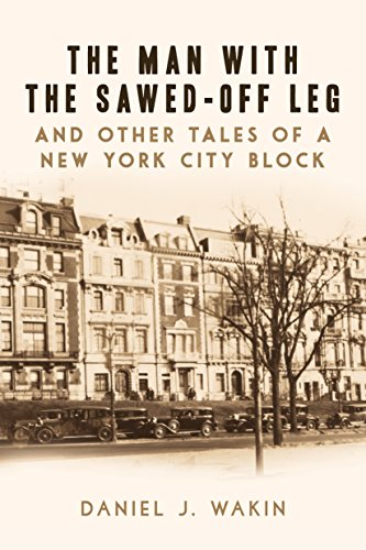 The Man with the Sawed-Off Leg and Other Tales of a New York City Block cover