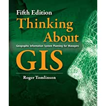 Thinking About GIS: Geographic Information System Planning for Managers, Fifth edition