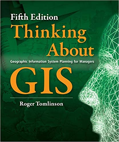 Geographic Information System Planning for Managers Fifth edition Thinking About GIS