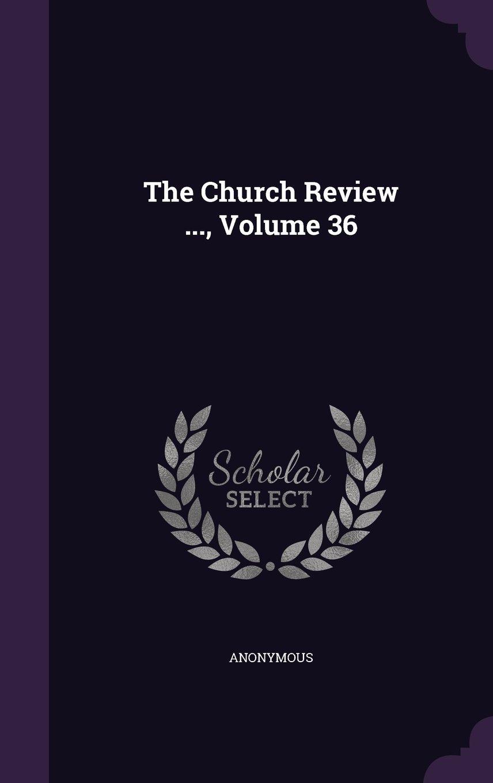 The Church Review ..., Volume 36 pdf epub