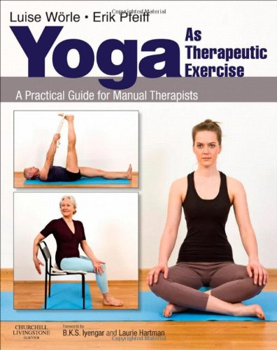Yoga as Therapeutic Exercise: A Practical Guide for Manual Therapists by Churchill Livingstone