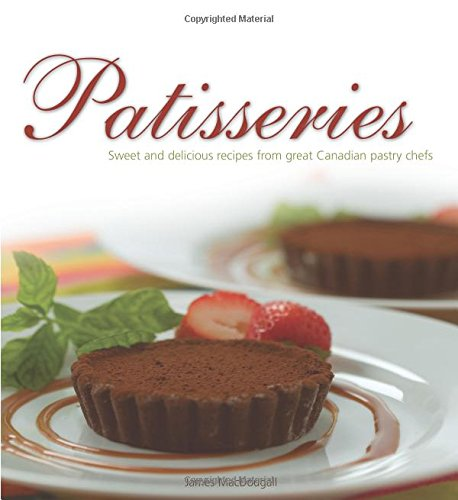 Patisseries: Sweet and delicious recipes from great Canadian pastry chefs (Flavours Cookbook)