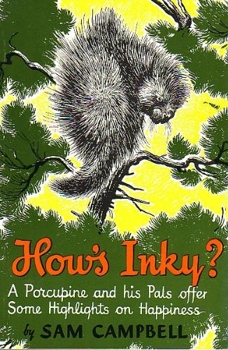 How's Inky? A Porcupine and his Pals offer Some Highlights on Happiness, Sam Campbell