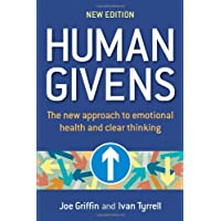 Human Givens: The New Approach to Emotional Health and Clear Thinking: A New Approach to Emotional Health and Clear Thinking