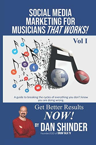 Social Media Marketing For Musicians That Works!: Vol. I Essentials You Need To Know (Best Social Media Sites For Musicians)