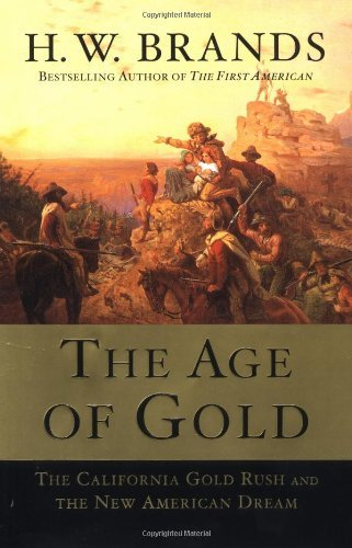 Read Online The Age of Gold: The California Gold Rush and the New American Dream PDF