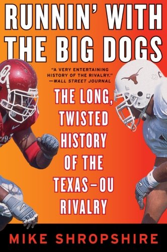 Runnin' with the Big Dogs: The Long, Twisted History of the Texas-OU Rivalry