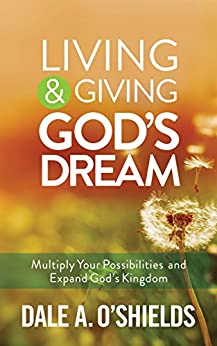 Living & Giving God's Dream: Multiply Your Possibilities and Expand God's Kingdom by [O'Shields, Dale A.]