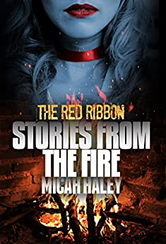 The Red Ribbon (Stories From The Fire Book 1) by [Haley, Micah]