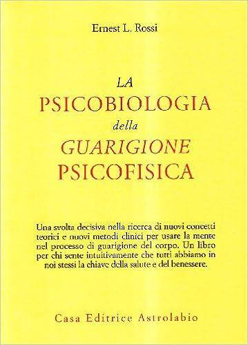 La Psicobiologia Della Guarigione Psicofisica Rossi Ernest L Libri Amazon It