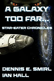 Star-Eater Chronicles 1. A Galaxy Too Far... by [Smirl, Dennis E, Hall, Ian]