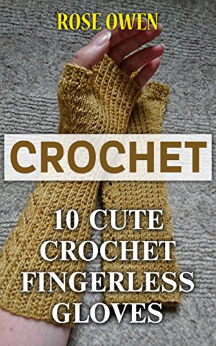 Crochet: 10 Cute Crochet Fingerless (Crochet Rose)