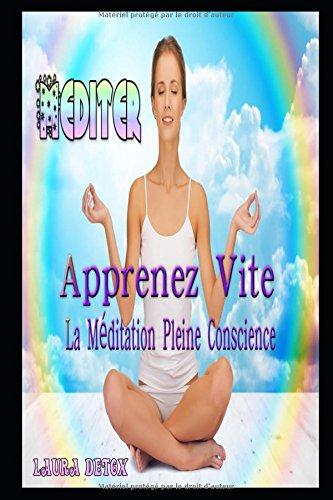 Méditer: Apprenez Vite La Méditation Pleine Conscience (French Edition)