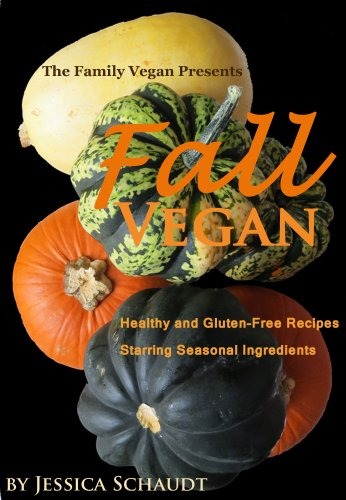 Fall Vegan: Healthy and Gluten-Free Veggie Recipes Highlighting Seasonal Ingredients (Seasonal Vegan Book 2) by Jessica Schaudt