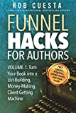 Funnel Hacks for Authors (Vol. 1): Turn Your Book
