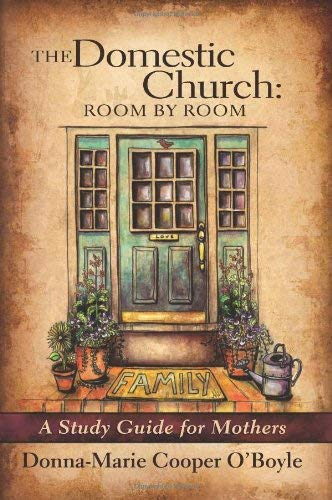 Read Online The Domestic Church: Room By Room: A Study Guide for Catholic Mothers PDF
