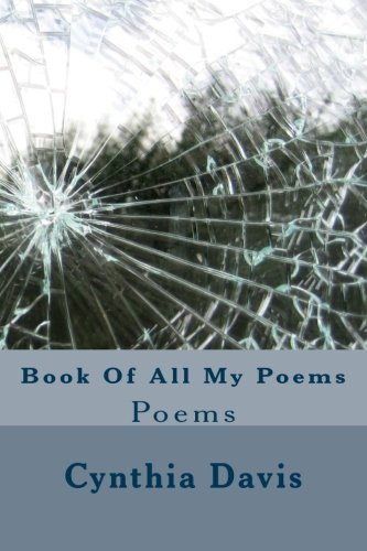 Book Of All My Poems: Poems by CreateSpace Independent Publishing Platform