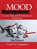 Mood Management: A Cognitive-Behavioral Skills-Building Program for Adolescents; Skills Workbook