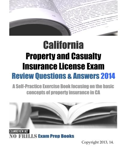 Download California Property and Casualty Insurance License Exam Review Questions & Answers 2014: A Self-Practice Exercise Book focusing on the basic concepts of property insurance in CA Pdf